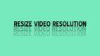 Cara Mengecilkan Resolusi Video Online dan Offline